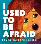 I Used to Be Afraid