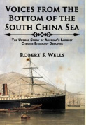 Voices from the Bottom of the South China Sea the Untold Story of America's Largest Chinese Emigrant Disaster