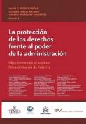 La Proteccion de Los Derechos Frente Al Poder de La Administracion. Libro Homenaje Al Profesor Eduardo Garcia de Enterria [Spanish]