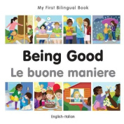 My First Bilingual Book-Being Good (English-Italian) [Board Book]