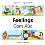 My First Bilingual Book - Feelings/CAM Xuc