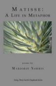 Matisse: A Life in Metaphor