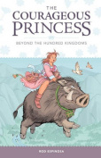 Courageous Princess, the Volume 1 Beyond the Hundred Kingdoms