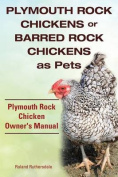 Plymouth Rock Chickens or Barred Rock Chickens as Pets. Plymouth Rock Chicken Owner's Manual.
