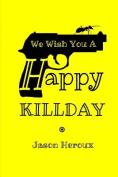 We Wish You a Happy Killday