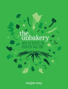 The Unbakery Over 150 Recipes for Beautiful Raw Food