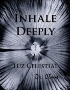 Inhale Deeply Luz Celestial