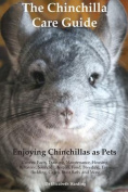 The Chinchilla Care Guide. Enjoying Chinchillas as Pets. Covers