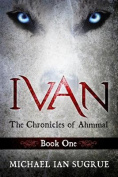 Ivan: The Chronicles of Ahmmal