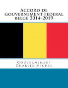 Accord de Gouvernement Federal Belge 2014-2019 [FRE]