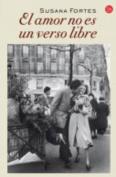El Amor No Es Un Verso Libre [Spanish]