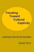 Trending Toward Cultural Captivity