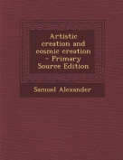 Artistic Creation and Cosmic Creation - Primary Source Edition