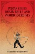 Indian Clubs, Dumb-Bells, and Sword Exercises