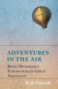 Adventures in the Air - Being Memorable Experiences of Great Aeronauts