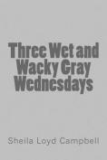 Three Wet and Wacky Gray Wednesdays