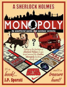 A Sherlock Holmes Monopoly - An Unofficial Guide and Outdoor Activity