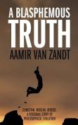 A Blasphemous Truth - Christian. Muslim. Atheist