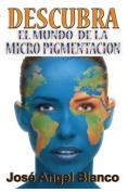 Descubra El Mundo de La Micro Pigmentacion [Spanish]