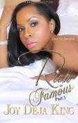 Rich or Famous Part 3