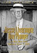 Jesse Livermore - Boy Plunger