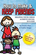 How to Make & Keep Friends  : Helping Your Child Achieve Social Success
