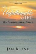 An Unfathomable Gift! God's Astonishing Grace