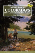 Flyfisher's Guide to Colorado's Lost Lakes and Secret Places