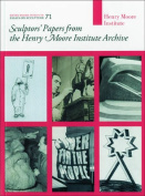 Sculptors' Papers from the Henry Moore Institute Archive