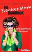 The Slacker Mom Handbook
