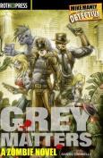 Grey Matters: A Zombie Novel