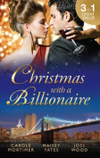 Christmas with A Billionaire/Billionaire Under the Mistletoe/Snowed in with Her Boss/A Diamond for Christmas