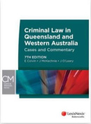 Criminal Law in Queensland and Western Australia - Cases and Commentary, 7th Edition