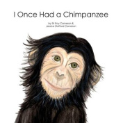 I Once Had a Chimpanzee