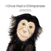 I Once Had a Chimpanzee
