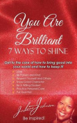 You Are Brilliant, 7 Ways to Shine