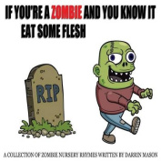 If You're a Zombie and You Know It Eat Some Flesh