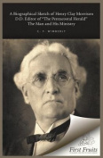 A Biographical Sketch of Henry Clay Morrison, D.D. the Man and His Ministry