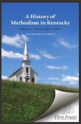 A History of Methodism in Kentucky Vol. 1 from 1783 to 1820