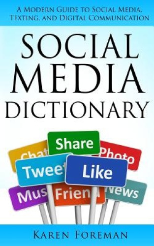 Social Media Dictionary: A Modern Guide to Social Media, Texting, and Digital Co