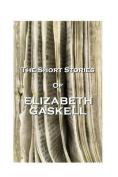 The Short Stories of Elizabeth Gaskell