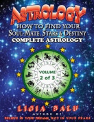 Complete Astrology - How to Find Your Soul-Mate, Stars and Destiny
