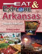 Eat & Explore Arkansas  : Cookbook & Travel Guide