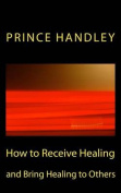 How to Receive Healing and Bring Healing to Others