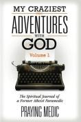 My Craziest Adventures with God - Volume 1