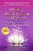 Money, Manifestation & Miracles  : 8 Holistic Principles for Transforming Women's Relationship with Money