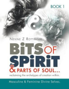"Bits of Spirit & Parts of Soul.."".Reclaiming the Archetypes of Creation Within."