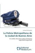 La Policia Metropolitana de La Ciudad de Buenos Aires [Spanish]