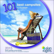 Alan Rogers - 101 Best Campsites by the Beach 2015