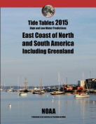 Tide Tables 2015 East Coast of North and South America, Including Greenland